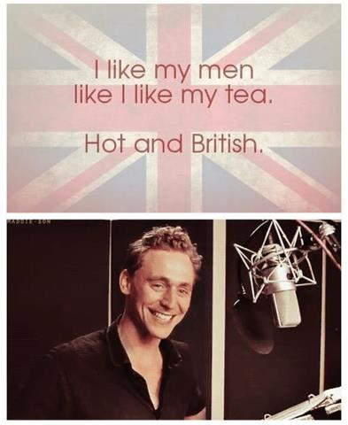 I like my men like I like my tea.  Hot and British.
