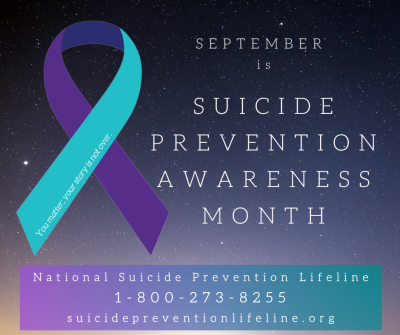"""September is Suicide Prevention Awareness Month. National Suicide Prevention Lifeline 1-800-273-8255 suicidepreventionlifeline.org """"You matter; your story is not over."""""""